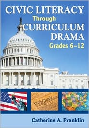Civic Literacy Through Curriculum Drama, Grades 6-12 - Catherine A. Franklin