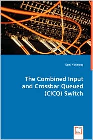 The Combined Input And Crossbar Queued (Cicq) Switch - Kenji Yoshigoe