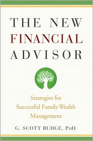The New Financial Advisor: Strategies for Successful Family Wealth Management - G. Scott Budge