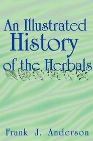 An Illustrated History of the Herbals - Frank J. Anderson