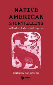 Native American Storytelling: A Reader of Myths and Legends - Karl Kroeber
