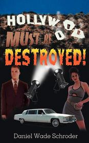 Hollywood! Must Be Destroyed - Daniel Wade Schroder