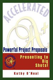 Powerful Project Proposals: Presenting to Big Shots! - Kathy O'Neal