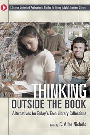 Thinking Outside the Book: Alternatives for Today's Teen Library Collections - C. Allen Nichols