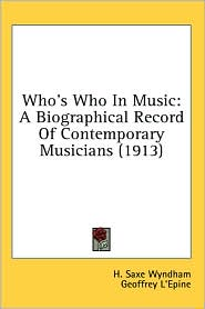 Who's Who in Music: A Biographical Record of Contemporary Musicians (1913) - H. Saxe Wyndham, Geoffrey L'Epine