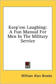 Keep'Em Laughing: A Fun Manual for Men in the Military Service - William Alan Brooks