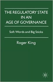 The Regulatory State In An Age Of Governance - Roger King