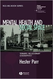 Mental Health and Social Space: Towards Inclusionary Geographies - Hester Parr