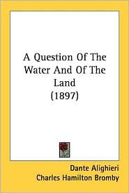 A Question of the Water and of the Land (1897) - Dante Alighieri, Charles Hamilton Bromby (Translator)