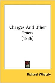 Charges and Other Tracts (1836) - Richard Whately