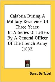 Calabria During a Military Residence of Three Years: In a Series of Letters by a General Officer of the French Army (1832) - Duret De Tavel