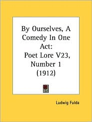 By Ourselves, a Comedy in One Act: Poet Lore V23, Number 1 (1912) - Ludwig Fulda