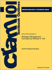 Studyguide for Strategic Management: Competitiveness and Globalization: Concepts and Cases by Hitt, Michael A., ISBN 9780324316940 - Cram101 Textbook Reviews