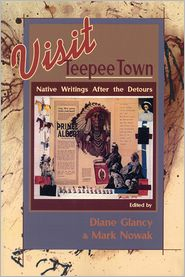 Visit Teepee Town: Native Writings After the Detours - Diane Glancy (Editor), Mark Nowak (Editor)