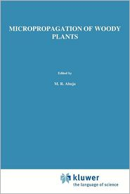 Micropropagation of Woody Plants - M.R. Ahuja (Editor)