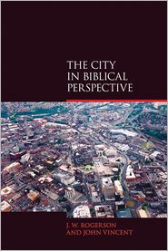 The City in Biblical Perspective - J.W. Rogerson, John Vincent, J. W. Rogerson, John J. Vincent
