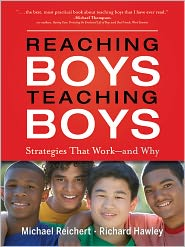 Reaching Boys, Teaching Boys: Strategies that Work - and Why - Michael Reichert, Richard Hawley, Foreword by Peg Tyre