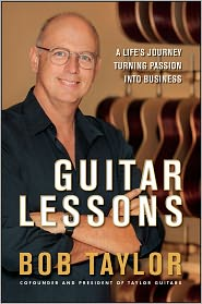 Guitar Lessons: A Life's Journey Turning Passion into Business - Bob Taylor