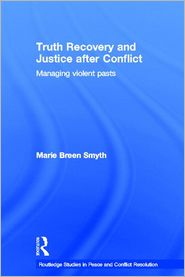 Truth Recovery and Justice after Conflict: Managing Violent Pasts - Marie Breen Smyth