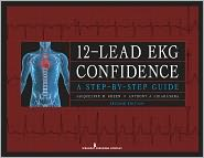 12-Lead EKG Confidence, Second Edition: A Step-by-Step Guide - Ms. Jacqueline Green, Anthony J. MD Chiaramida, Jacqueline M. CNS Green, Dr. Anthony Chiaramida