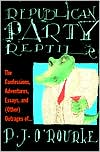 Republican Party Reptile: The Confessions, Adventures, Essays and (Other) Outrages of P.J. O'Rourke - P.J. O'Rourke