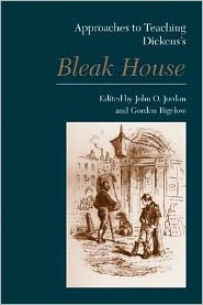 Approaches to Teaching Dickens's Bleak House - John O. Jordan (Editor), Gordon Bigelow (Editor)