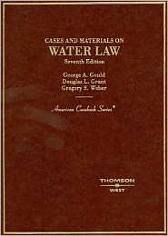 Cases and Materials on Water Law - George A. Gould, Douglas L. Grant, Gregory S. Weber