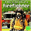 A Day in the Life of a Firefighter (First Facts Community Helpers at Work Series) - Heather Adamson, Gary Sundermeyer (Photographer), Designed by Jennifer Schonborn, Rob Farmer