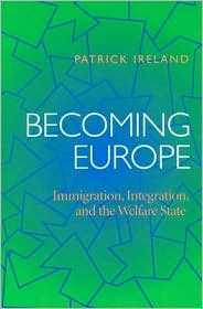 Becoming Europe: Immigration, Integration, and the Welfare State - Patrick Ireland