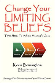 Change Your Limiting Beliefs - Three Steps To Achieve Meaningful Goals - Kevin Bermingham