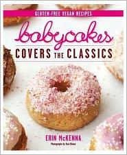 Babycakes Covers the Classics: Gluten-Free Vegan Recipes from Donuts to Snickeerdoodles - Erin McKenna