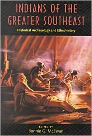 Indians of the Greater Southeast: Historical Archaeology and Ethnohistory - Bonnie G. Mcewan (Editor)