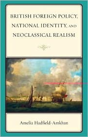 British Foreign Policy, National Identity, and Neoclassical Realism - Amelia Hadfield-Amkhan