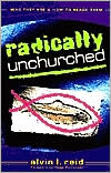 Radically Unchurched: Who They Are and How to Reach Them - Alvin Reid, Alvin L. Reid
