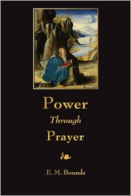 Power Through Prayer - E. M. Bounds