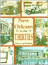 New Orleans In the Thirties - Mary Lou Widmer, Designed by Dana Bilbray, Designed by Tracey Clements, Foreword by Charles F. Dufour