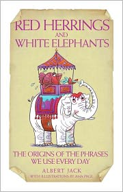 Red Herrings and White Elephants: The Origins of the Phrases We Use Every Day - Albert Jack, Ama Page (Illustrator)