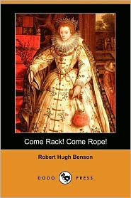 Come Rack! Come Rope! (Dodo Press) - Robert Hugh Benson