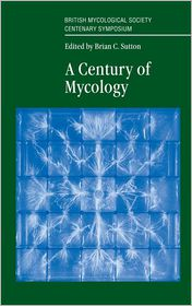A Century of Mycology - Brian Sutton (Editor), British Mycological Society Centenary Symposium