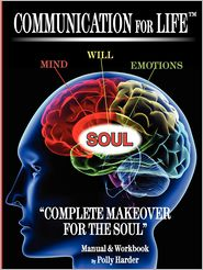Communication for Life Complete Makeover for the Soul: Complete Makeover for the Soul - Polly Harder