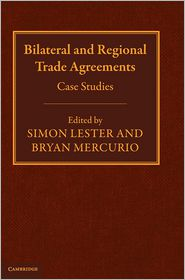 Bilateral and Regional Trade Agreements: Case Studies - Simon Lester (Editor), Bryan Mercurio (Editor)