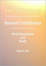 True Bible Study - Second Corinthians - Maura K. Hill
