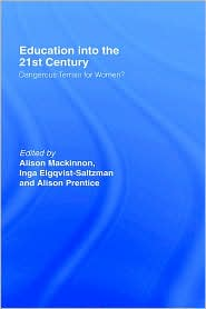 Education into the 21st Century: Dangerous Terrain For Women? - Inga Elgquist-Saltzman (Editor), Alison Mackinnon (Editor), Alison Prentice (Editor)