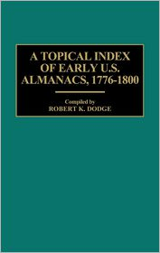 A Topical Index of Early U.S. Almanacs, 1776-1800 - Robert K. Dodge