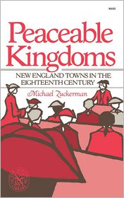 Peaceable Kingdoms: New England Towns in the Eighteenth Century - Michael Zuckerman