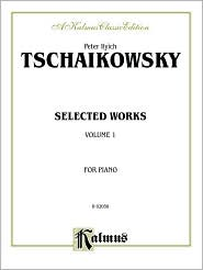 Selected Works, Vol 1 - Peter Ilyich Tchaikovsky