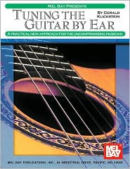 Tuning the Guitar by Ear: A Practical New Approach for the Uncompromising Musician - Gerald Klickstein
