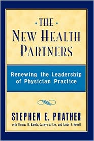 The New Health Partners: Renewing the Leadership of Physician Practice - Stephen E. Prather, Td Barela Td