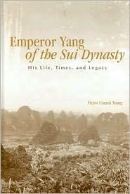 Emperor Yang of the Sui Dynasty: His Life, Times, and Legacy - Victor Cunrui Xiong, Roger T. Ames (Editor)