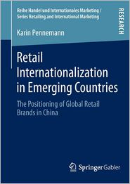 Retail Internationalization in Emerging Countries: The Positioning of Global Retail Brands in China - Karin Pennemann